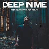 Deep in Me (Best House Music For Deejay) von Various Artists