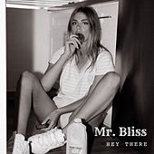 Hey There by Mr.Bliss