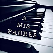 A Mis Padres by Carlos Ambia