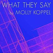 What They Say by Molly Koppel