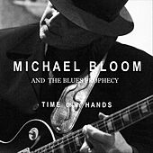 Time on My Hands by Michael Bloom and the Blues Prophecy