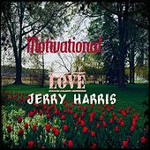 Motivational Love by Jerry Harris