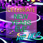 Celebrate New Years Eve Hip Hop by Various Artists