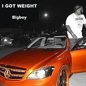I Got Weight by Big Boy