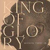 King of Glory (Live) by Michael Perry Jr