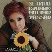 Se Fiquei Esperando Meu Amor Passar by Isabella Taviani