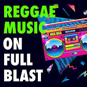 Reggae Music On Full Blast by Various Artists