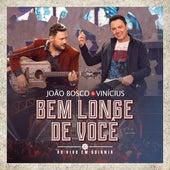 Bem Longe de Você (Ao Vivo) by João Bosco & Vinícius
