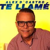 Te Llamé de Alex D'Castro
