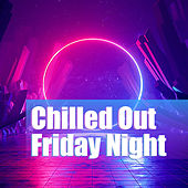 Chilled Out Friday Night van Various Artists