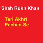 Teri Akhri Eechao Se von Shah Rukh Khan