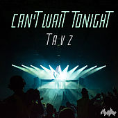 Can't Wait Tonight de Tavz