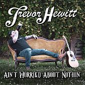 Ain't Worried About Nothin' - EP by Trevor Hewitt