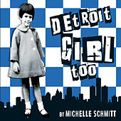Detroit Girl Too by Michelle Schmitt