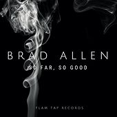 So Far so Good by Brad Allen