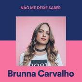 Não Me Deixe Saber de Brunna Carvalho