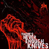 There's Never Enough Knives by Strikemaster