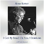 I Got My Brand On You / Downtown (All Tracks Remastered) by Alexis Korner