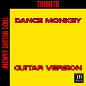 Dance Monkey (Guitar Version) by Johnny Guitar Soul