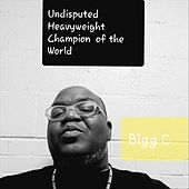 Undisputed Heavyweight Champion of the World by Bigg C