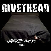 Under the Covers, Vol. 1 de Rivethead