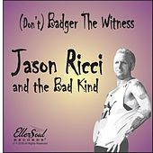 (Don't) Badger the Witness de Jason Ricci and the Bad Kind