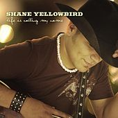 Life Is Calling My Name by Shane Yellowbird