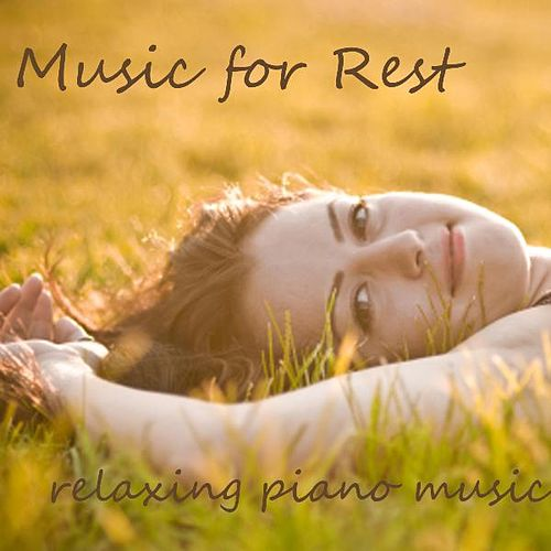 Music For Rest - Relaxing Piano Music by Relaxing Piano Music