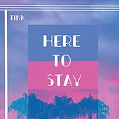Here to Stay by Tink