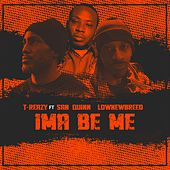 Ima Be Me by T-Reazy