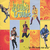 Let The Truth Run Wild by Jacob's Trouble