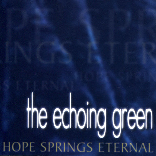 Hope Springs Eternal by The Echoing Green