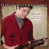 Legacy. . . Hymns of Our Heritage by David Klinkenberg