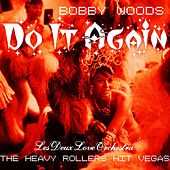 Do It Again (The Heavy Rollers Hit Vegas) [Live] by Bobby Woods