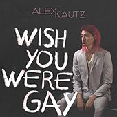 Wish You Were Gay de Alex Kautz