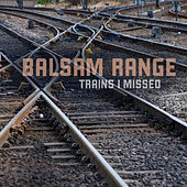 Trains I Missed von Balsam Range