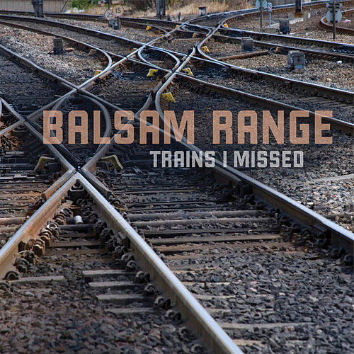 Trains I Missed by Balsam Range