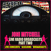 Live Radio Broadcasts - Part Two (Live) van Joni Mitchell