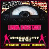 Radio Broadcasts 1974-84 Part Three (Live) by Linda Ronstadt