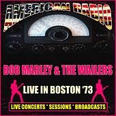 Live in Boston '73 (Live) by Bob Marley & The Wailers