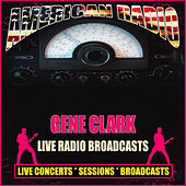 Live Radio Broadcasts (Live) by Gene Clark