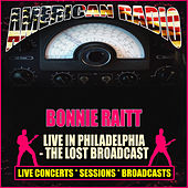 Live In Philadelphia - The Lost Broadcast (Live) by Bonnie Raitt
