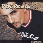Outthere de Ricky Ricardo