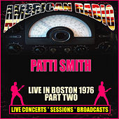 Live In Boston 1976 - Part Two (Live) von Patti Smith