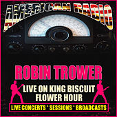 Live On King Biscuit Flower Hour (Live) by Robin Trower