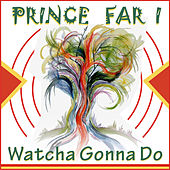 Watcha Gonna Do by Prince Far I