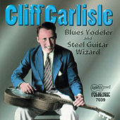 Blue Yodeler and Steel Guitar Wizard by Cliff Carlisle