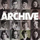 You All Look The Same To Me by Archive
