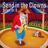 Send in the Clowns by Singer Dr. B...