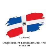 La Domi (feat. Bambalam, Joel The Black & JM) by Angelts06